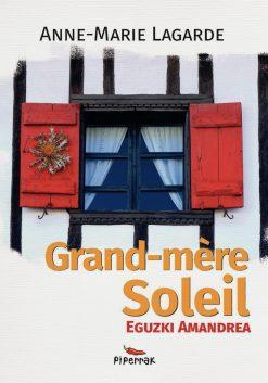Couverture livre Grand-mère Soleil - Eguzki-Amandrea par Anne-Marie Lagarde