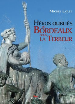 Couverture du livre Héros oubliés de Bordeaux par Michel Colle