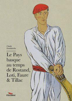 Couverture du recueil le Pays basque au temps de Rostand, Loti, Faure et Tillac par Claude Dendaletche