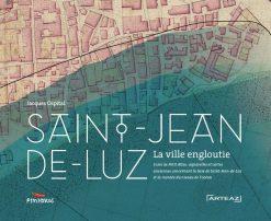 Couverture du livre Saint-Jean-de-Luz la Ville Engloutie par Jacques Ospital