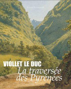 Couverture du livre Violet-le-Duc, la traversée des Pyrénees par Claude Dendeletche
