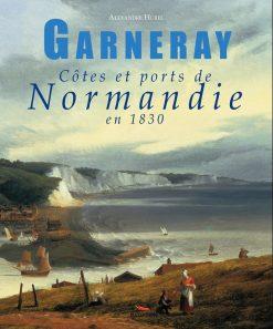 Couverture du livre Garneray, côtes et ports de Normandie