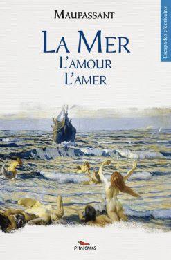 Couverture du livre de nouvelles la mer, l'amour, l'amer - Maupassant